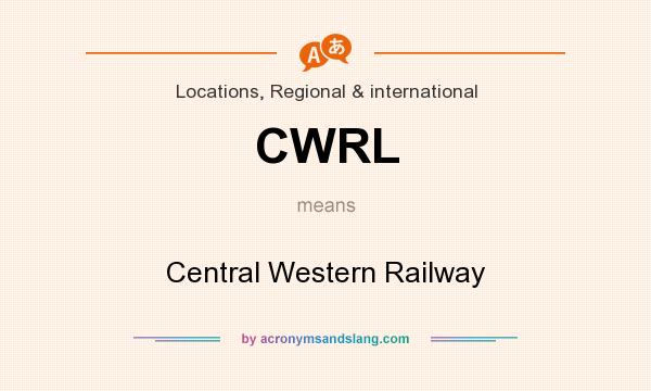 What does CWRL mean? It stands for Central Western Railway