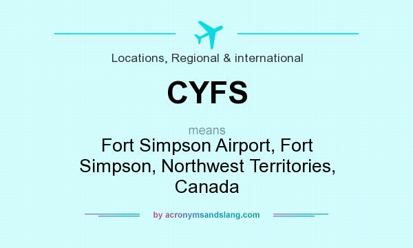 What does CYFS mean? It stands for Fort Simpson Airport, Fort Simpson, Northwest Territories, Canada