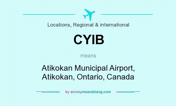 What does CYIB mean? It stands for Atikokan Municipal Airport, Atikokan, Ontario, Canada