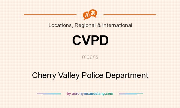 What does CVPD mean? It stands for Cherry Valley Police Department