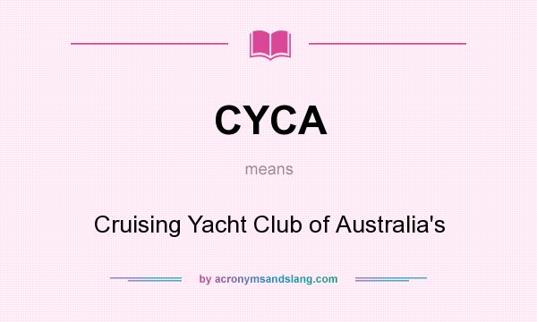 What does CYCA mean? It stands for Cruising Yacht Club of Australia`s