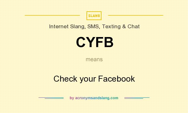 What does CYFB mean? It stands for Check your Facebook