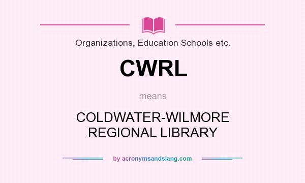 What does CWRL mean? It stands for COLDWATER-WILMORE REGIONAL LIBRARY