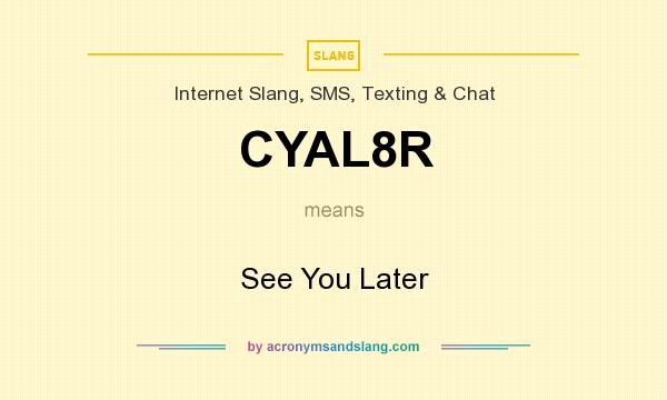 What does CYAL8R mean? It stands for See You Later