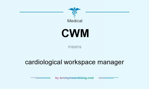 What does CWM mean? It stands for cardiological workspace manager