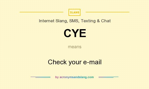 What does CYE mean? It stands for Check your e-mail