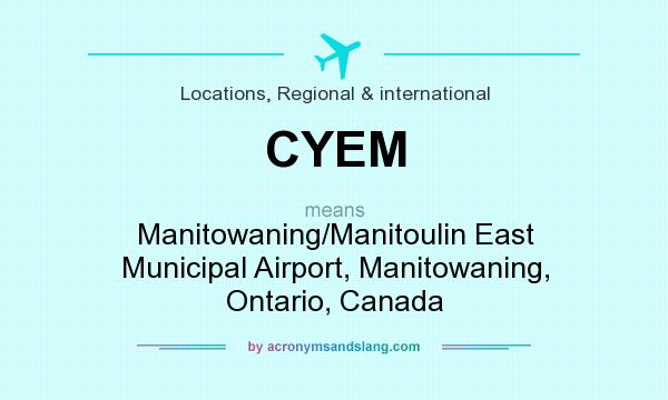 What does CYEM mean? It stands for Manitowaning/Manitoulin East Municipal Airport, Manitowaning, Ontario, Canada