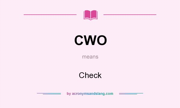 What does CWO mean? It stands for Check