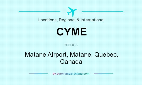What does CYME mean? It stands for Matane Airport, Matane, Quebec, Canada