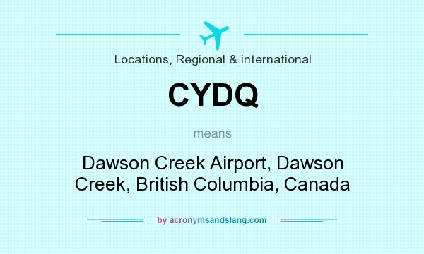What does CYDQ mean? It stands for Dawson Creek Airport, Dawson Creek, British Columbia, Canada