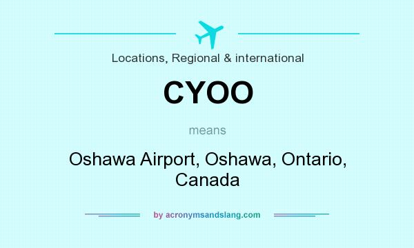 What does CYOO mean? It stands for Oshawa Airport, Oshawa, Ontario, Canada