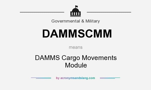 What does DAMMSCMM mean? It stands for DAMMS Cargo Movements Module