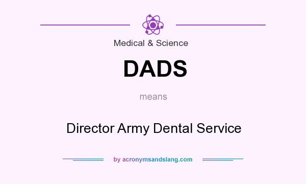 What does DADS mean? It stands for Director Army Dental Service