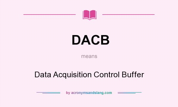 What does DACB mean? It stands for Data Acquisition Control Buffer