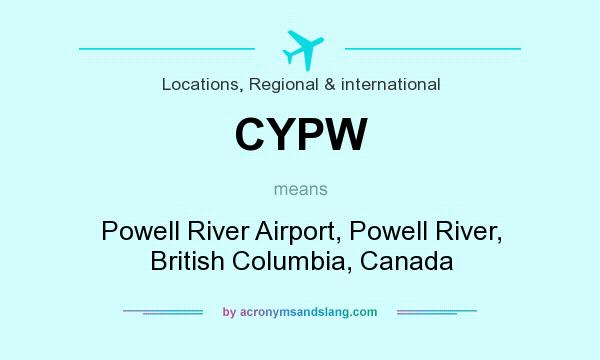 What does CYPW mean? It stands for Powell River Airport, Powell River, British Columbia, Canada