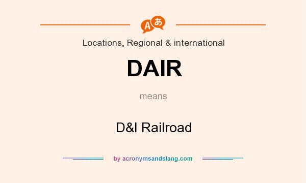 What does DAIR mean? It stands for D&I Railroad