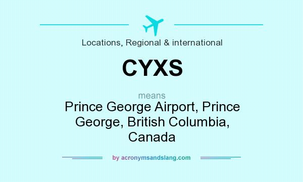 What does CYXS mean? It stands for Prince George Airport, Prince George, British Columbia, Canada