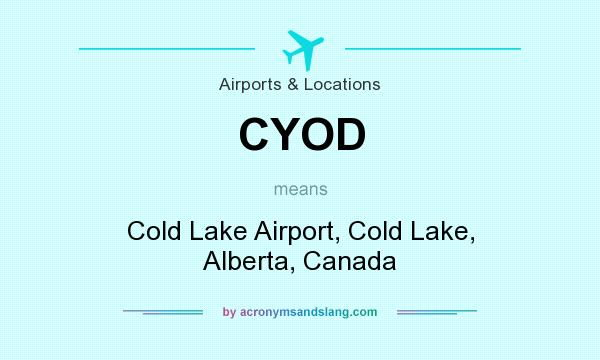 What does CYOD mean? It stands for Cold Lake Airport, Cold Lake, Alberta, Canada