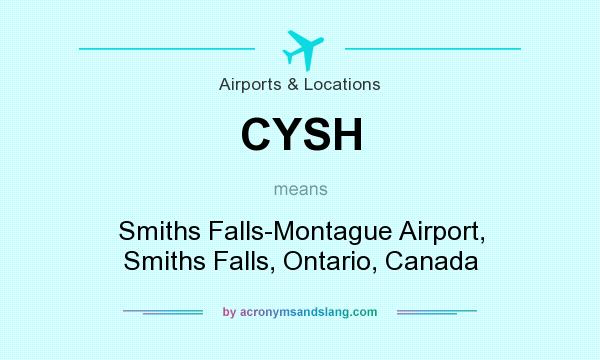 What does CYSH mean? It stands for Smiths Falls-Montague Airport, Smiths Falls, Ontario, Canada