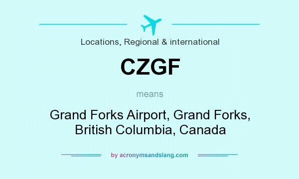 What does CZGF mean? It stands for Grand Forks Airport, Grand Forks, British Columbia, Canada