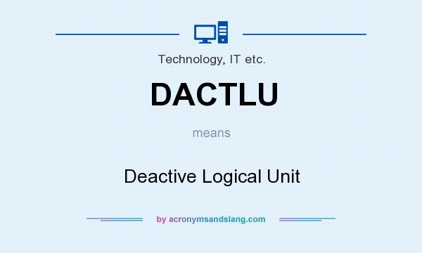 What does DACTLU mean? It stands for Deactive Logical Unit