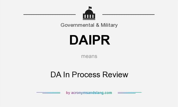 What does DAIPR mean? It stands for DA In Process Review