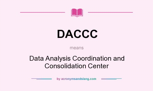 What does DACCC mean? It stands for Data Analysis Coordination and Consolidation Center