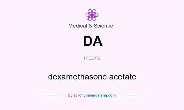 What does DA mean? It stands for dexamethasone acetate