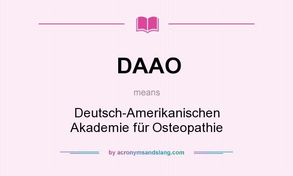 What does DAAO mean? It stands for Deutsch-Amerikanischen Akademie für Osteopathie