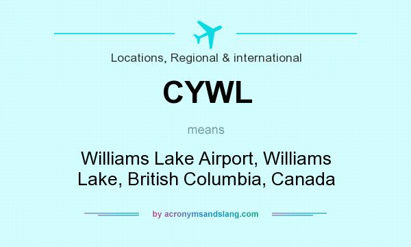 What does CYWL mean? It stands for Williams Lake Airport, Williams Lake, British Columbia, Canada