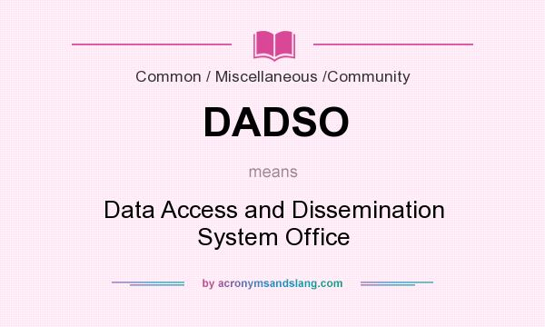 What does DADSO mean? It stands for Data Access and Dissemination System Office