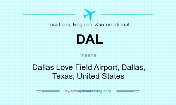 What does DAL mean? It stands for Dallas Love Field Airport, Dallas, Texas, United States