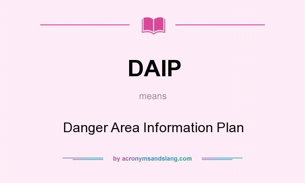 What does DAIP mean? It stands for Danger Area Information Plan