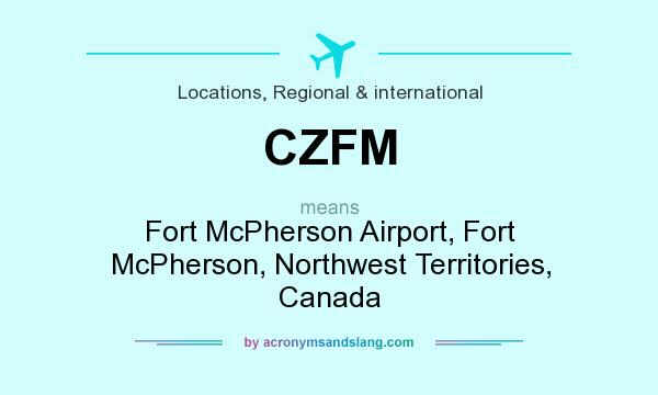 What does CZFM mean? It stands for Fort McPherson Airport, Fort McPherson, Northwest Territories, Canada