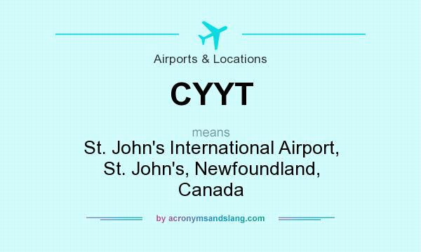 What does CYYT mean? It stands for St. John`s International Airport, St. John`s, Newfoundland, Canada
