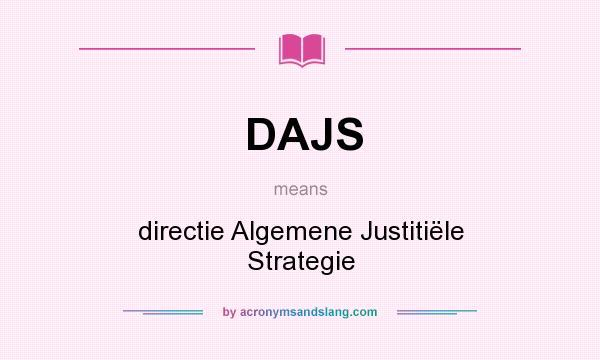 What does DAJS mean? It stands for directie Algemene Justitiële Strategie