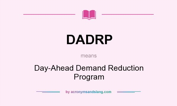 What does DADRP mean? It stands for Day-Ahead Demand Reduction Program