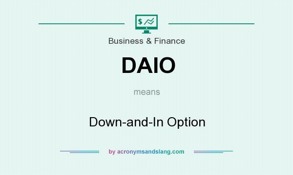 What does DAIO mean? It stands for Down-and-In Option