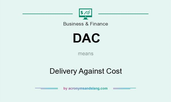 What does DAC mean? It stands for Delivery Against Cost