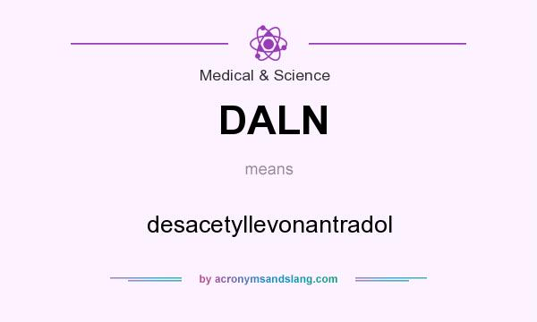 What does DALN mean? It stands for desacetyllevonantradol