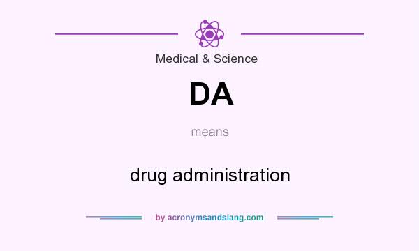 What does DA mean? It stands for drug administration