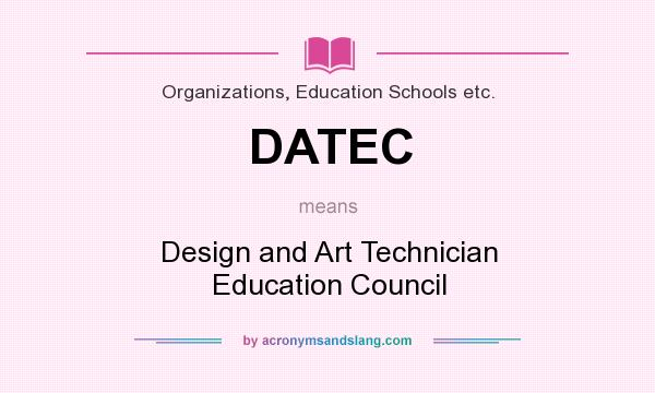 What does DATEC mean? It stands for Design and Art Technician Education Council