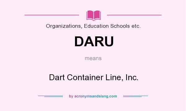 What does DARU mean? It stands for Dart Container Line, Inc.