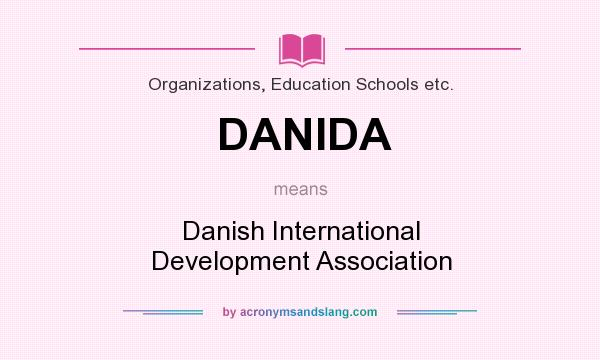What does DANIDA mean? It stands for Danish International Development Association
