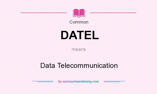 What does DATEL mean? It stands for Data Telecommunication