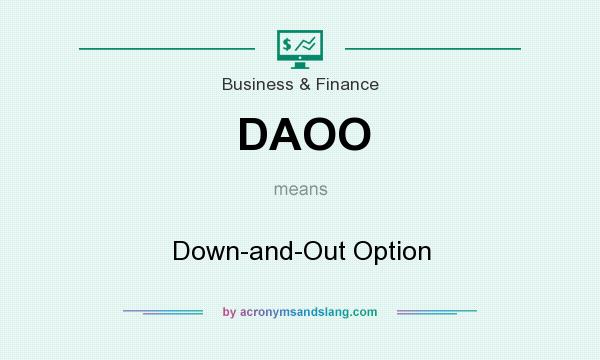 What does DAOO mean? It stands for Down-and-Out Option