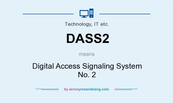 What does DASS2 mean? It stands for Digital Access Signaling System No. 2