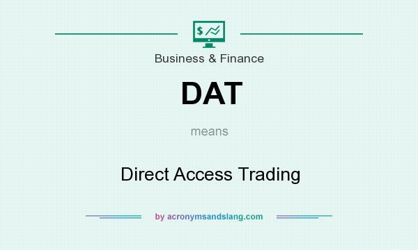 What does DAT mean? It stands for Direct Access Trading