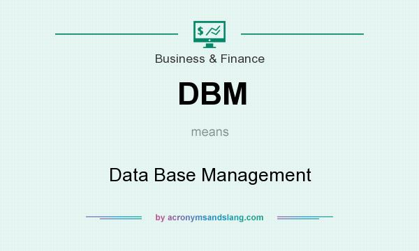What does DBM mean? It stands for Data Base Management