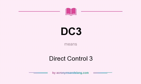 What does DC3 mean? It stands for Direct Control 3